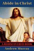 Abide in Christ (Rediscovered Books): With linked Table of Contents