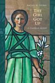 The Girl Got Up: A Cruciform Memoir