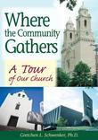 Where the Community Gathers: A Tour of Our Church