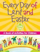 Every Day of Lent and Easter, Year B: A Book of Activities for Children