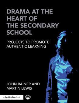 Drama at the Heart of the Secondary School: Projects to Promote Authentic Learning