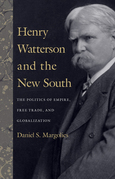 Henry Watterson and the New South: The Politics of Empire, Free Trade, and Globalization