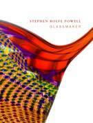 Stephen Rolfe Powell: Glassmaker