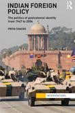 Indian Foreign Policy: The Politics of Postcolonial Identity from 1947 to 2004