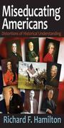 Miseducating Americans: Distortions of Historical Understanding