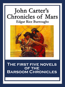 John Carter's Chronicles of Mars: A Princess of Mars; Gods Of Mars; Warlords of Mars; Thuvia, Maid of Mars; The Chessmen of Mars
