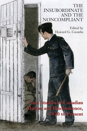 The Insubordinate and the Noncompliant: Case Studies of Canadian Mutiny and Disobedience, 1920 to Present