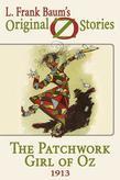 The Patchwork Girl of Oz: Original Oz Stories 1913a