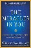 The Miracles In You: Recognizing God's Amazing Work In You and Through You