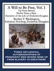 A Will to Be Free, Vol. I: Up From Slavery; Twelve Years a Slave; Narrative of the Life of Frederick Douglass, an American Slave