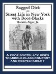 Ragged Dick: Street Life in New York with Boot-Blacks