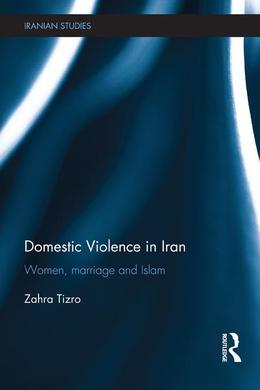 Domestic Violence in Iran: Women, Marriage and Islam