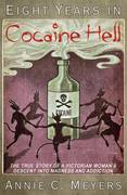 Eight Years in Cocaine Hell: The True Story of a Victorian Woman's Descent into Madness and Addiction