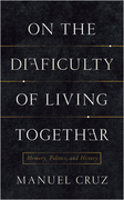 On the Difficulty of Living Together: Memory, Politics, and History