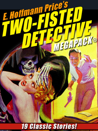 E. Hoffmann Price's Two-Fisted Detectives MEGAPACK®: 19 Classic Stories