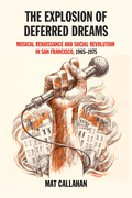 The Explosion of Deferred Dreams: Musical Renaissance and Social Revolution in San Francisco, 1965-1975