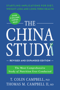 The China Study: Revised and Expanded Edition: The Most Comprehensive Study of Nutrition Ever Conducted and the Startling Implications for Diet, Weigh