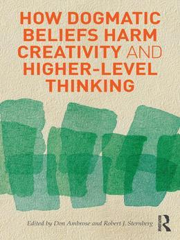 How Dogmatic Beliefs Harm Creativity and Higher-Level Thinking