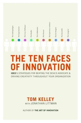 The Ten Faces of Innovation: IDEO's Strategies for Beating the Devil's Advocate and Driving CreativityThroughout Your Organization