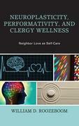 Neuroplasticity, Performativity, and Clergy Wellness: Neighbor Love as Self-Care