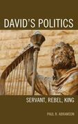 David's Politics: Servant, Rebel, King