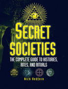 Secret Societies: The Complete Guide to Histories, Rites, and Rituals