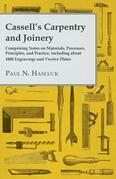 Cassell's Carpentry and Joinery - Comprising Notes on Materials, Processes, Principles, and Practice, Including about 1800 Engravings and Twelve Plate