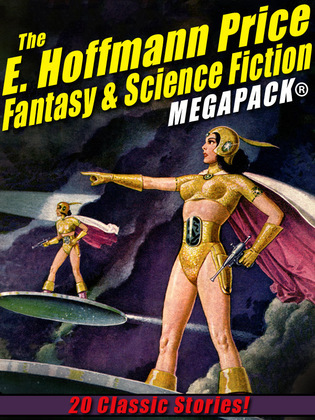 The E. Hoffmann Price Fantasy & Science Fiction MEGAPACK®: 20 Classic Tales