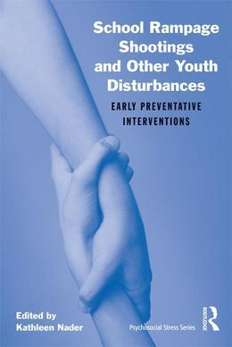 School Rampage Shootings and Other Youth Disturbances: Early Preventative Interventions