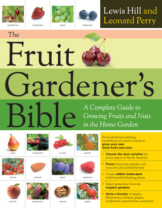 The Fruit Gardener's Bible: A Complete Guide to Growing Fruits and Nuts in the Home Garden