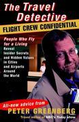 Travel Detective Flight Crew Confidential: People Who Fly for a Living Reveal Insider Secrets and Hidden Values in Citiesand Airports Around the World