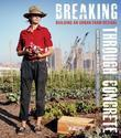 Breaking Through Concrete: Building an Urban Farm Revival