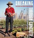 Breaking Through Concrete: Building an Urban Farm Revival
