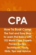 CPA How To Boot Camp: The Fast and Easy Way to Learn the Basics with 152 World Class Experts Proven Tactics, Techniques, Facts, Hints, Tips and Advice