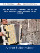 Historic Highways of America (Vol. 14) - The Great American Canals (Volume II, The Erie Canal) - The Original Classic Edition