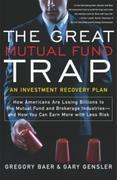 The Great Mutual Fund Trap: How Americans Are Losing Billions to the Mutual Fund and Brokerage Industries-- and How You Can Earn More with Less Risk