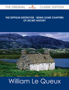 The Zeppelin Destroyer - Being some Chapters of Secret History - The Original Classic Edition