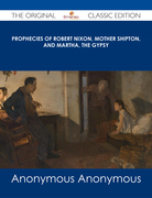 Prophecies of Robert Nixon, Mother Shipton, and Martha, the Gypsy - The Original Classic Edition