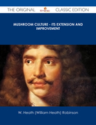 Mushroom Culture - Its Extension and Improvement - The Original Classic Edition