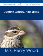Johnny Ludlow. First Series - The Original Classic Edition