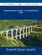 The Behavior of Crowds - A Psychological Study - The Original Classic Edition