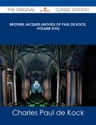 Brother Jacques (Novels of Paul de Kock, Volume XVII) - The Original Classic Edition