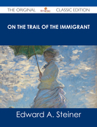 On the Trail of The Immigrant - The Original Classic Edition