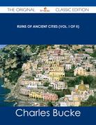 Ruins of Ancient Cities (Vol. I of II) - The Original Classic Edition