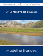 Little Philippe of Belgium - The Original Classic Edition