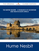 The Empire Makers - A Romance of Adventure and War in South Africa - The Original Classic Edition