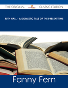 Ruth Hall - A Domestic Tale of the Present Time - The Original Classic Edition