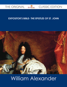 Expositor's Bible- The Epistles of St. John - The Original Classic Edition