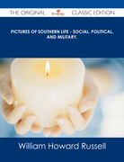Pictures of Southern Life - Social, Political, and Military. - The Original Classic Edition
