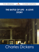 The Battle of Life - A Love Story - The Original Classic Edition